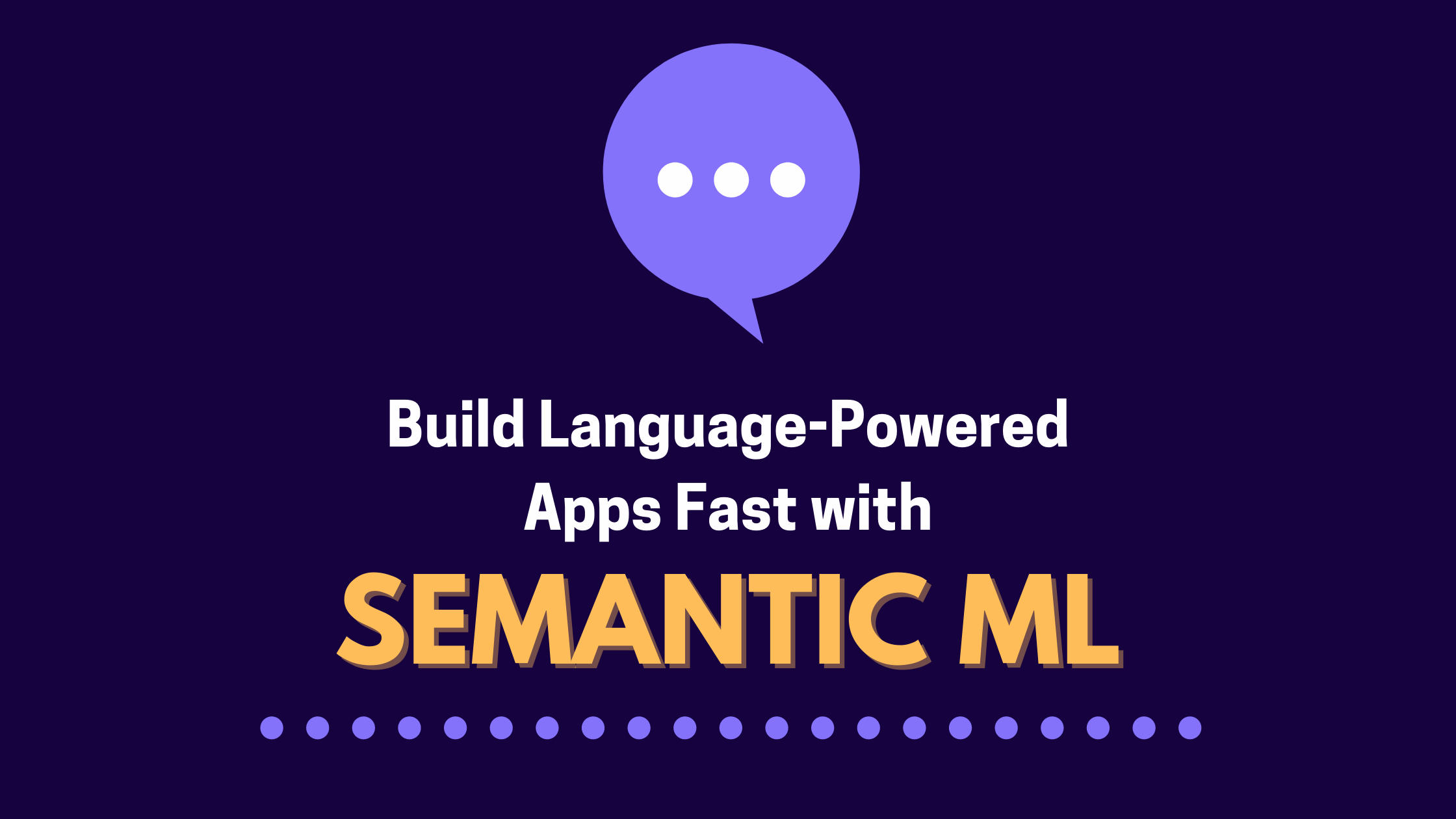 Build Apps Powered by Language with Semantic ML